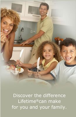 Discover the difference Lifetime can make for you and your family.