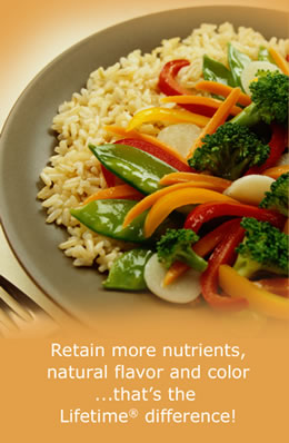 Retain more nutrients, natural flavor and color; that's the Lifetime difference.